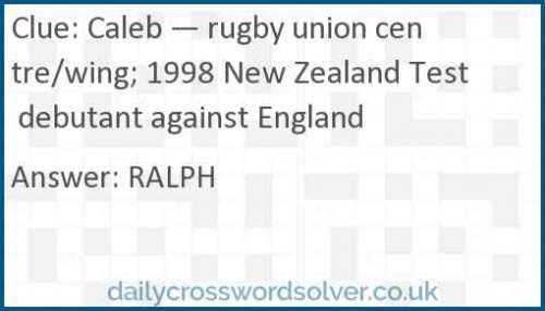 Caleb — rugby union centre/wing; 1998 New Zealand Test debutant against England crossword answer
