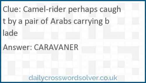 Camel-rider perhaps caught by a pair of Arabs carrying blade crossword answer