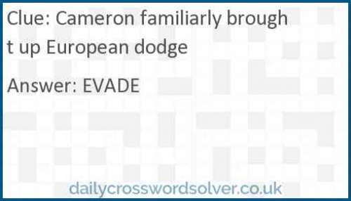 Cameron familiarly brought up European dodge crossword answer