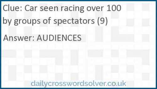 Car seen racing over 100 by groups of spectators (9) crossword answer