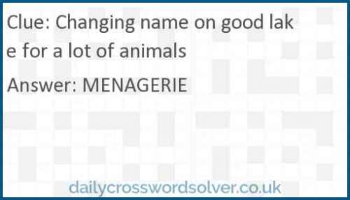 Changing name on good lake for a lot of animals crossword answer