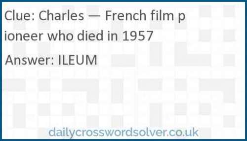 Charles — French film pioneer who died in 1957 crossword answer