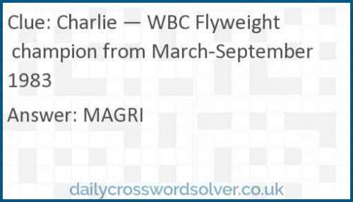 Charlie — WBC Flyweight champion from March-September 1983 crossword answer
