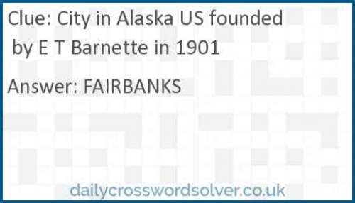 City in Alaska US founded by E T Barnette in 1901 crossword answer