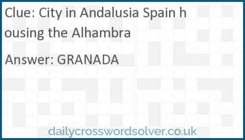 City in Andalusia Spain housing the Alhambra crossword answer