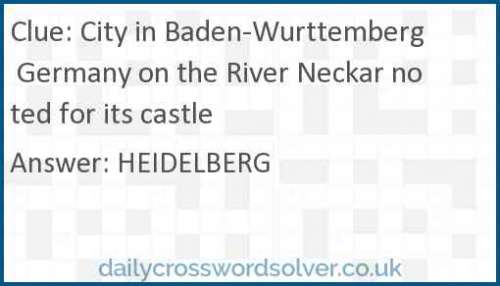 City in Baden-Wurttemberg Germany on the River Neckar noted for its castle crossword answer