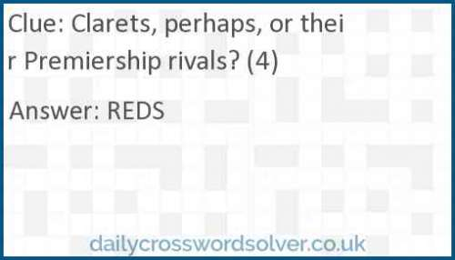 Clarets, perhaps, or their Premiership rivals? (4) crossword answer