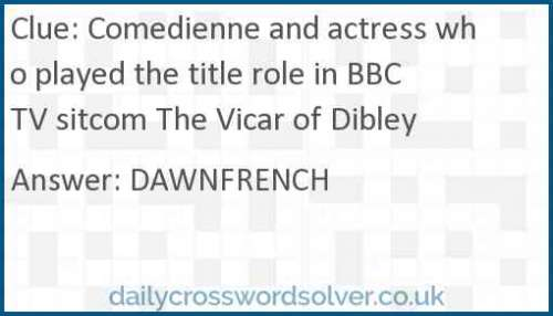 Comedienne and actress who played the title role in BBC TV sitcom The Vicar of Dibley crossword answer
