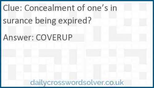 Concealment of one's insurance being expired? crossword answer