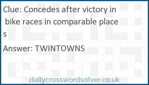Concedes after victory in bike races in comparable places crossword answer