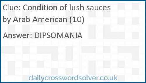 Condition of lush sauces by Arab American (10) crossword answer