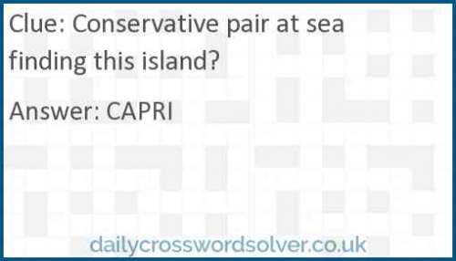 Conservative pair at sea finding this island? crossword answer