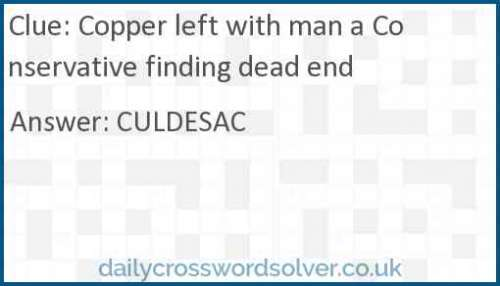 Copper left with man a Conservative finding dead end crossword answer