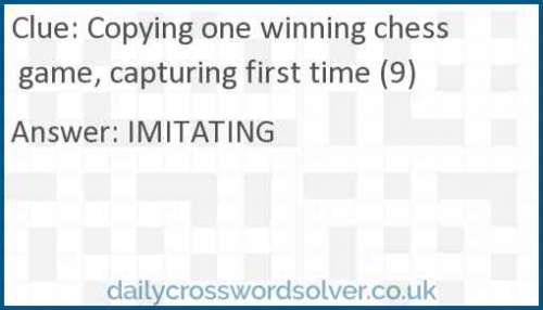 Copying one winning chess game, capturing first time (9) crossword answer