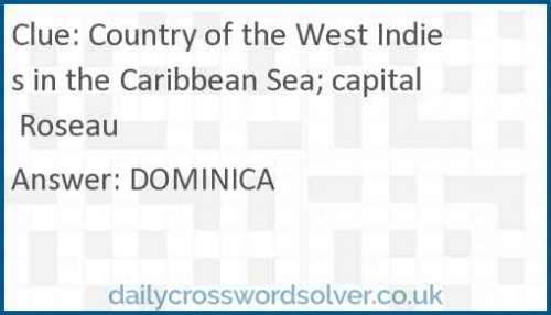 Country of the West Indies in the Caribbean Sea; capital Roseau crossword answer