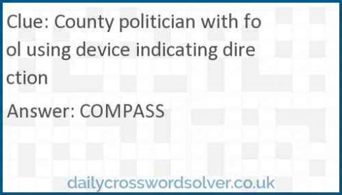 County politician with fool using device indicating direction crossword answer