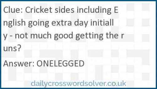 Cricket sides including English going extra day initially - not much good getting the runs? crossword answer