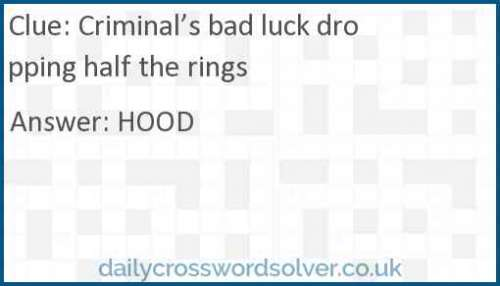 Criminal's bad luck dropping half the rings crossword answer