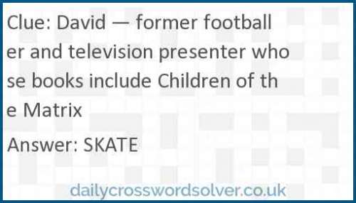 David — former footballer and television presenter whose books include Children of the Matrix crossword answer