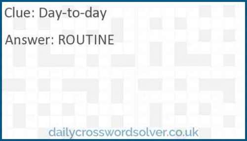 Day-to-day crossword answer