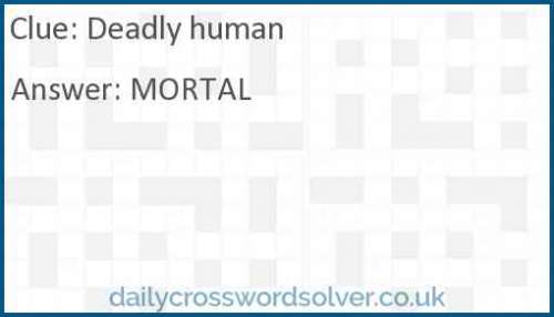 Deadly human crossword answer