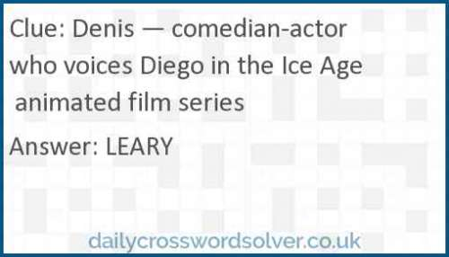 Denis Comedian Actor Who Voices Diego In The Ice Age Animated Film Series Crossword Answer Solutions De Jeux