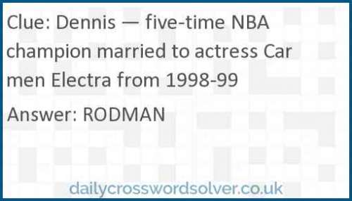 Dennis — five-time NBA champion married to actress Carmen Electra from 1998-99 crossword answer
