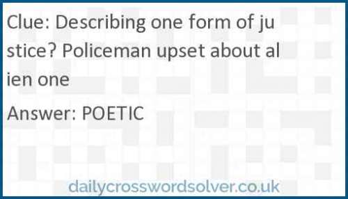 Describing one form of justice? Policeman upset about alien one crossword answer