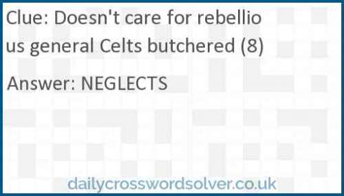 Doesn't care for rebellious general Celts butchered (8) crossword answer