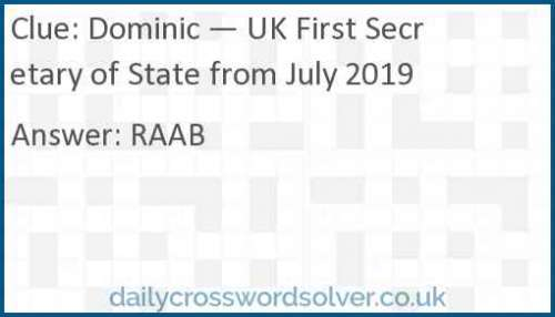 Dominic — UK First Secretary of State from July 2019 crossword answer