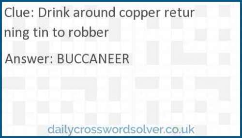 Drink around copper returning tin to robber crossword answer