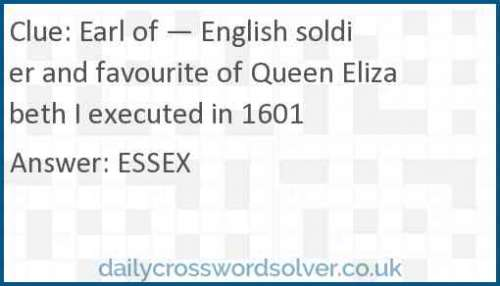 Earl of — English soldier and favourite of Queen Elizabeth I executed in 1601 crossword answer