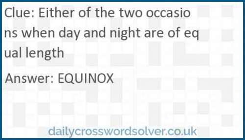 Either of the two occasions when day and night are of equal length crossword answer
