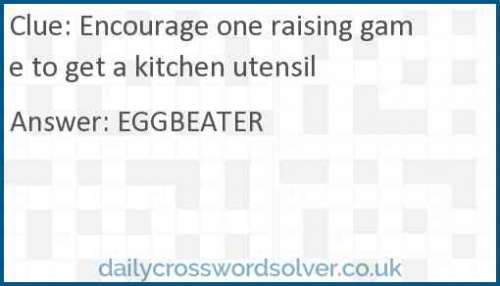 Encourage one raising game to get a kitchen utensil crossword answer