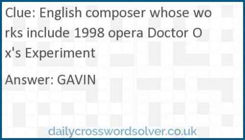 English composer whose works include 1998 opera Doctor Ox's Experiment crossword answer