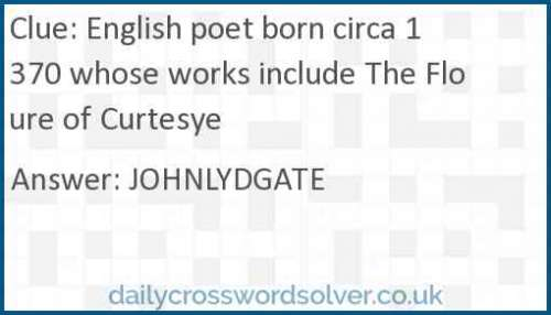 English poet born circa 1370 whose works include The Floure of Curtesye crossword answer