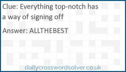 Everything top-notch has a way of signing off crossword answer