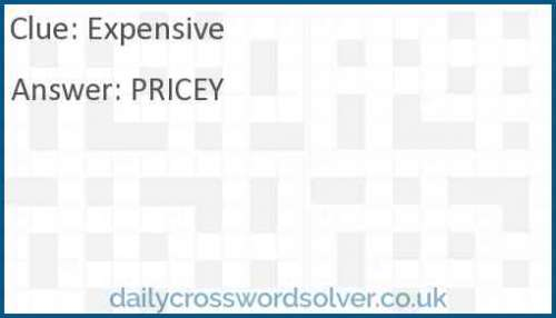 Expensive crossword answer