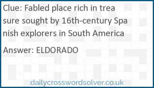 Fabled place rich in treasure sought by 16th-century Spanish explorers in South America crossword answer