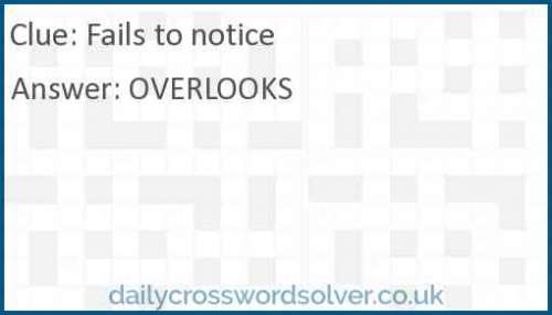 Fails to notice crossword answer