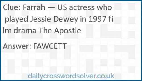Farrah — US actress who played Jessie Dewey in 1997 film drama The Apostle crossword answer