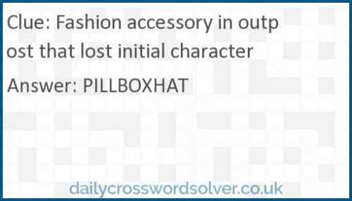 Fashion accessory in outpost that lost initial character crossword answer