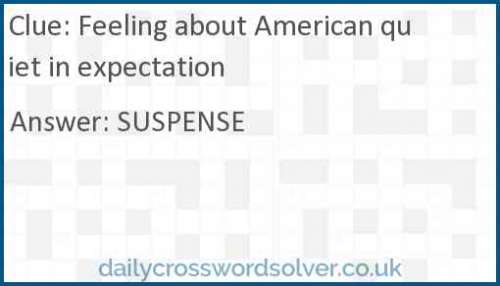 Feeling about American quiet in expectation crossword answer