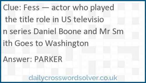 Fess — actor who played the title role in US television series Daniel Boone and Mr Smith Goes to Washington crossword answer