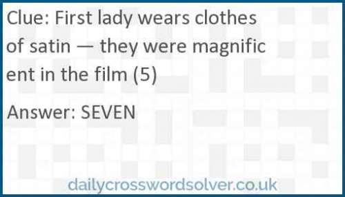 First lady wears clothes of satin — they were magnificent in the film (5) crossword answer