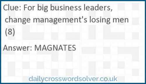 For big business leaders, change management's losing men (8) crossword answer
