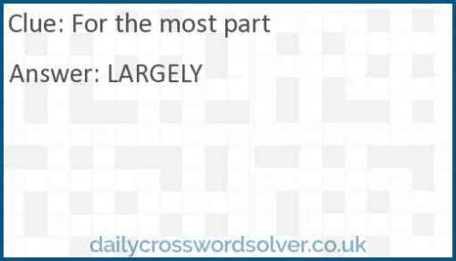 For the most part crossword answer
