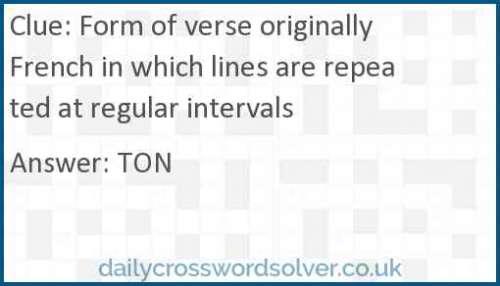 Form of verse originally French in which lines are repeated at regular intervals crossword answer