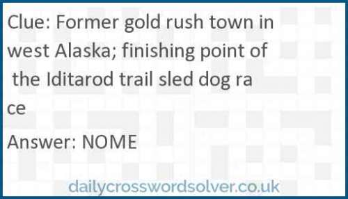 Former gold rush town in west Alaska; finishing point of the Iditarod trail sled dog race crossword answer