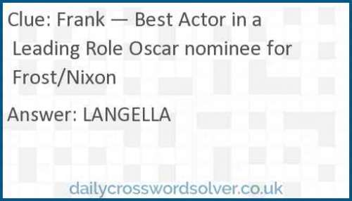 Frank — Best Actor in a Leading Role Oscar nominee for Frost/Nixon crossword answer